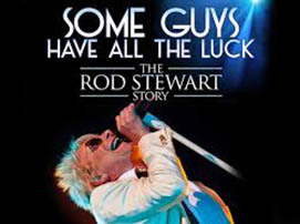 Some Guys Have All The Luck… The Rod Stewart Story